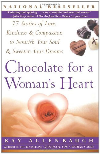 Chocolate for a Woman's Heart: 77 Stories of Love, Kindness, and Compassion to Nourish Your Soul and Sweeten Your Dreams 9780684848969