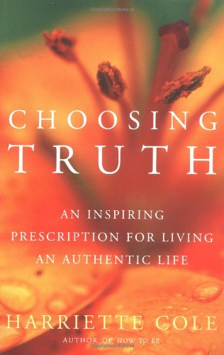 Choosing Truth: An Inspiring Prescription for Living an Authentic Life 9780684873121