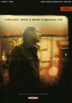 Chris Rice: What a Heart Is Beating for