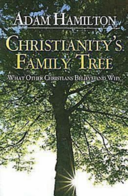 Christianity's Family Tree: What Other Christians Believe and Why 9780687491162