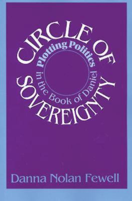 Circle of Sovereignty: Plotting Politics in the Book of Daniel 9780687083893