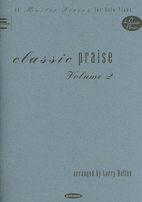 Classic Praise, Volume 2: 10 Master Pieces for Solo Piano