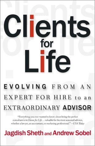 Clients for Life: Evolving from an Expert-For-Hire to an Extraordinary Adviser 9780684870304