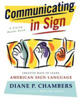 Communicating in Sign: Creative Ways to Learn American Sign Language (ASL) 9780684835204