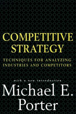 Competitive Strategy: Techniques for Analyzing Industries and Competitors 9780684841489