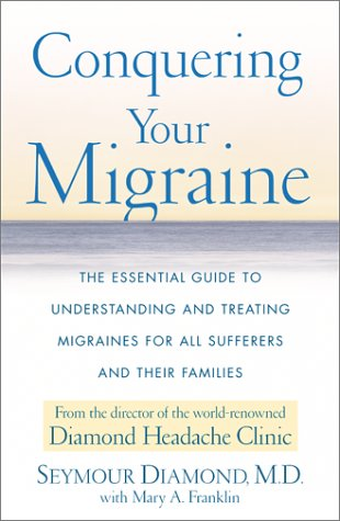 Conquering Your Migraine: The Essential Guide to Understanding and Treating Migraines for All Sufferers and Their Families 9780684873107