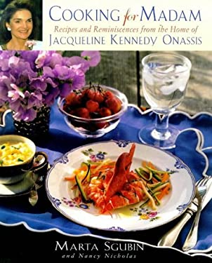 Cooking for Madam: Recipes and Reminiscences from the Home of Jacqueline Kennedy Onassis 9780684850054