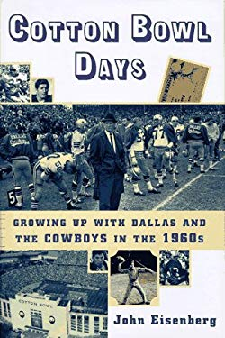 Cotton Bowl Days: Growing Up with Dallas and the Cowboys in the 1960s 9780684831206