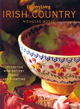 Country Living Irish Country Decorating: Decorating with Pottery, Fabric & Furniture 9780688165017