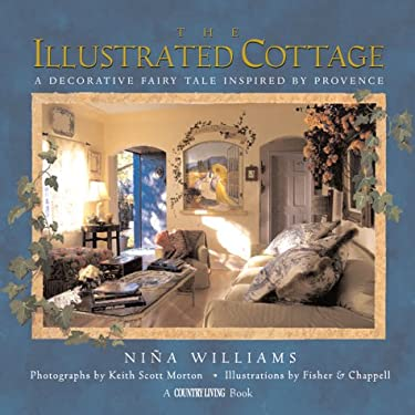 Country Living the Illustrated Cottage: A Decorative Fairy Tale Inspired by Provence 9780688165413