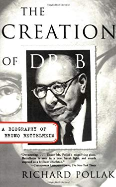 The Creation of Doctor B: A Biography of Bruno Bettelheim 9780684846408