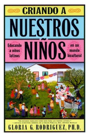 Criando a Nuestros Ninos (Raising Nuestros Ninos): Educando a Ninos Latinos En Un Mundo Bicultural (Bringing Up Latino Children in a Bicultural World) 9780684841267