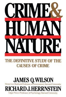 Crime & Human Nature: The Definitive Study of the Causes of Crime 9780684852669