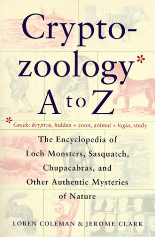 Cryptozoology A to Z: The Encyclopedia of Loch Monsters Sasquatch Chupacabras and Other Authentic M 9780684856025