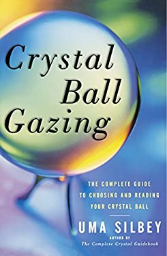 Crystal Ball Gazing: The Complete Guide to Choosing and Reading Your Crystal Ball 9780684836447