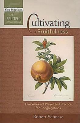 Cultivating Fruitfulness: Five Weeks of Prayer and Practice for Congregations 9780687654338