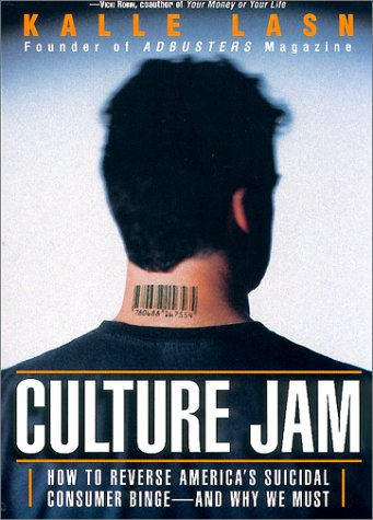 Culture Jam: How to Reverse America's Suicidal Consumer Binge--Any Why We Must 9780688178055