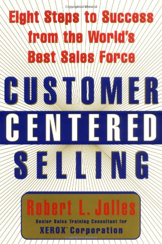 Customer Centered Selling: Eight Steps to Success from the Worlds Best Sales Force 9780684843902