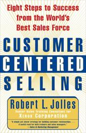 Customer Centered Selling: Eight Steps to Success from the World's Best Sales Force 2505231