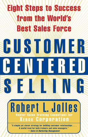 Customer Centered Selling: Eight Steps to Success from the World's Best Sales Force 9780684855011