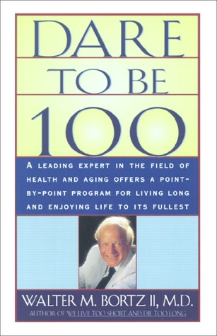 Dare to Be 100: 99 Steps to a Long, Healthy Life 9780684800219