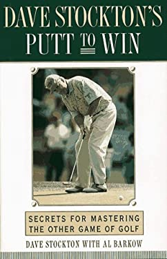 Dave Stockton's Putt to Win: Secrets for Mastering the Other Game of Golf 9780684803708
