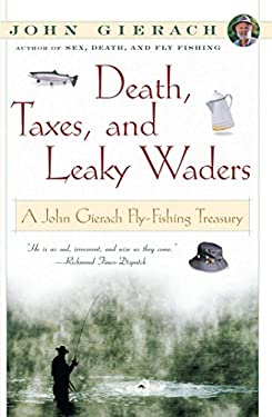 Death, Taxes, and Leaky Waders: A John Gierach Fly-Fishing Treasury 9780684868592
