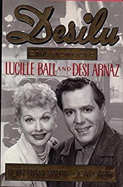 Desilu: The Story of Lucille Ball and Desi Arnaz - Sanders, Coyne Steven / Gilbert, Tom