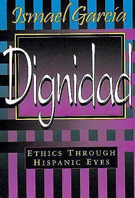 Dignidad: Ethics Through Hispanic Eyes 9780687021345