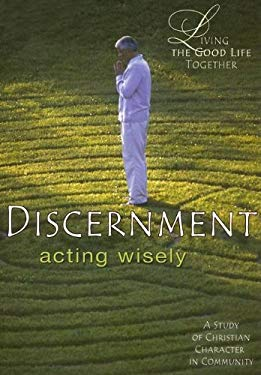 Discernement: Acting Wisely [With Discernment Book and Leader's GuideWith Discernment DVD] 9780687643240