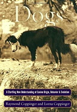 Dogs: A Startling New Understanding of Canine Origin, Behavior & Evolution 9780684855301