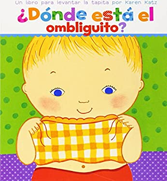 Donde Esta El Ombliguito? (Where Is Baby's Belly Button?): Un Libro Para Levantar Ta Tapita Por Karen Katz (a Lift-The-Flap Story) 9780689869778
