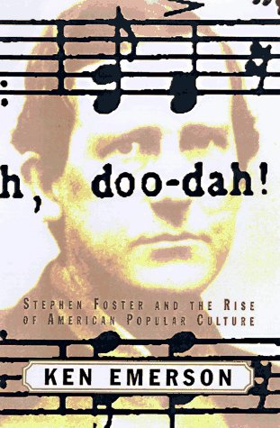 Doo-Dah!: Stephen Foster and the Rise of American Popular Culture 9780684810102