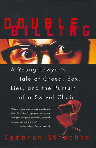 Double Billing: A Young Lawyer's Tale of Greed, Sex, Lies, and the Pursuit of a Swivel Chair 9780688172220