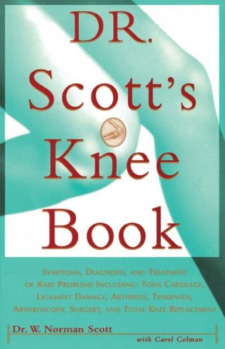 Dr. Scott's Knee Book: Symptoms, Diagnosis, and Treatment of Knee Problems Including Torn Cartilage, Ligament Damage, Arthritis, Tendinitis 9780684811048