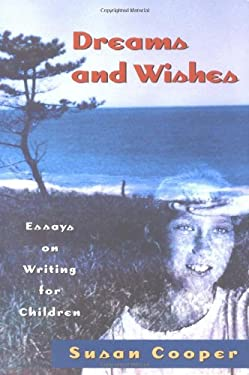 Dreams and Wishes: Essays on Writing for Children 9780689807367