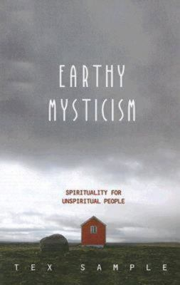 Earthy Mysticism: Spirituality for Unspiritual People 9780687649891