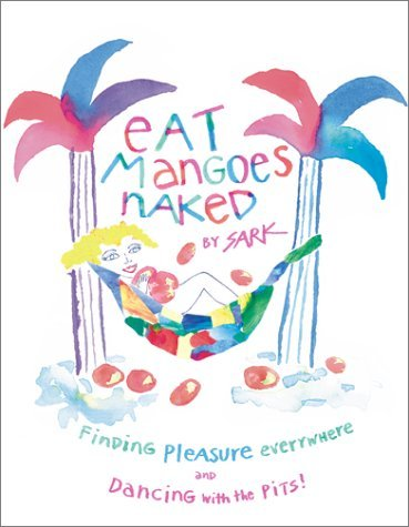 Eat Mangoes Naked: Finding Pleasure Everywhere (and Dancing with the Pits) 9780684859774