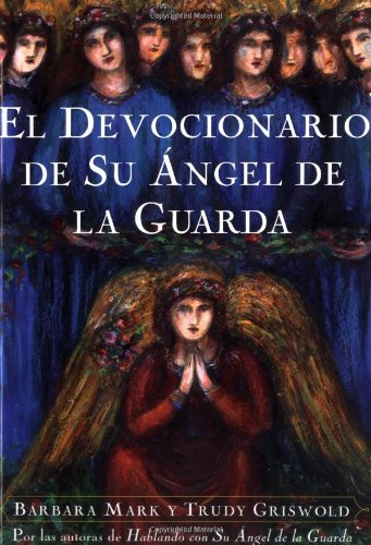 El Devocionario de Su Angel de La Guarda (Angelspeake Book of Prayer and Healing 9780684852607