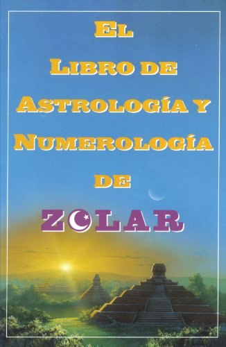 El  Libro de Astrologoa y Numerologoa de Zolar (Zolar's Book of Dreams, Numbers,: Zolar's Book of Dreams, Numbers & Lucky Days = Zolar's Book of Dream 9780684813288