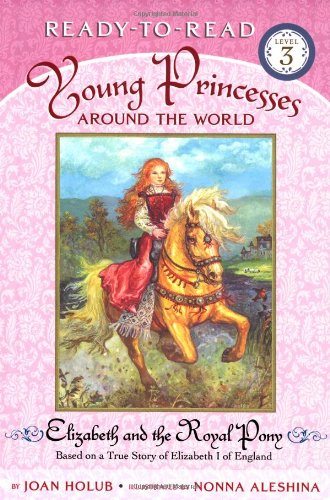 Elizabeth and the Royal Pony: Young Princesses Around the World 9780689871917