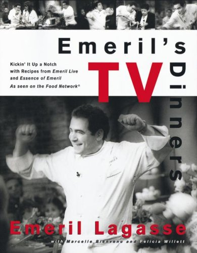 Emeril's TV Dinners: Kickin' It Up a Notch with Recipes from Emeril Live and Essence of Emeril 9780688163785