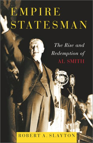 Empire Statesman: The Rise and Redemption of Al Smith 9780684863023