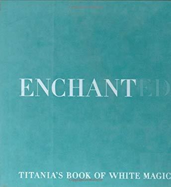 Enchanted: Titania's Book of White Magic 9780688173661