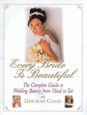 Every Bride Is Beautiful: The Complete Guide to Wedding Beauty from Head to Toe 9780688154264