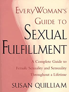Everywoman's Guide to Sexual Fulfillment: An Illustrated Lifetime Guide to Your Sexuality and Sensuality 9780684832906