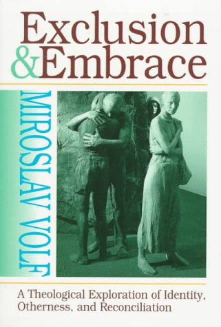 Exclusion & Embrace: A Theological Exploration of Identity, Otherness, and Reconciliation 9780687002825