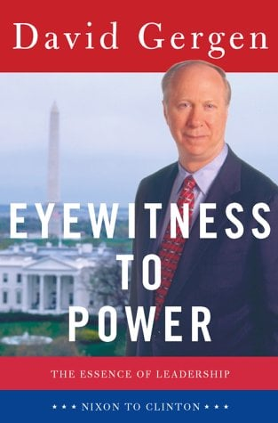 Eyewitness to Power: The Essnece of Leadership from Nixon to Clinton 9780684826639