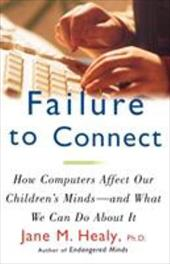 Failure to Connect: How Computers Affect Our Children's Minds -- And What We Can Do about It