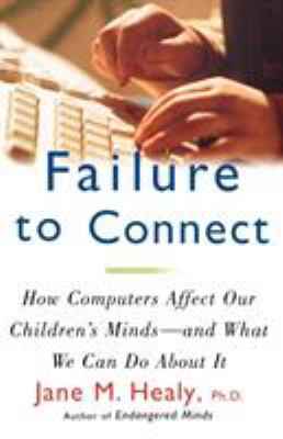 Failure to Connect: How Computers Affect Our Children's Minds -- And What We Can Do about It 9780684855394